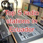 Top 5 radio stations in Ecuador live
