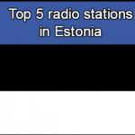 Top 5 live online radio stations in Estonia