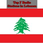 Top 7 live onlie Radio Stations inLebanon