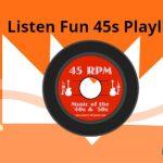 Listen Fun 45s Playlist live