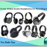 How To Get 10 Best Studio Headphones For Recording In 2021