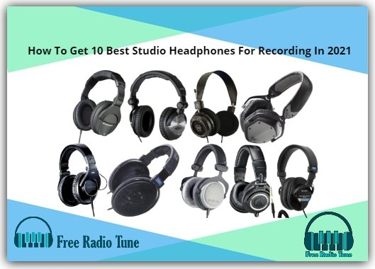 How To Get 10 Best Studio Headphones For Recording In 2021